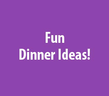 Fun Dinner Ideas